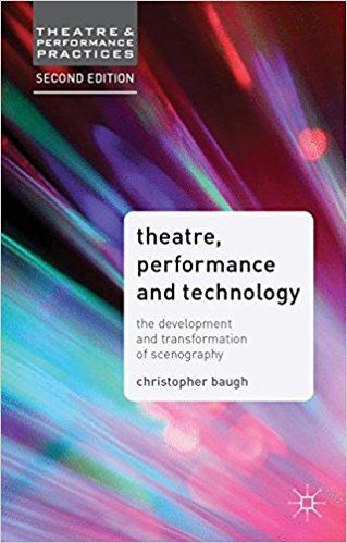 Theatre, Performance and Technology: The Development and Transformation of Scenography Theatre and Performance Practices: Amazon.de: Christopher Baugh: Fremdsprachige Bücher