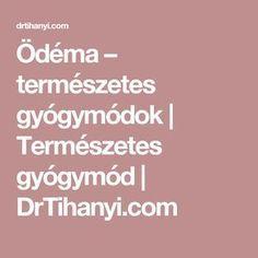 Ödéma – természetes gyógymódok | Természetes gyógymód | DrTihanyi.com