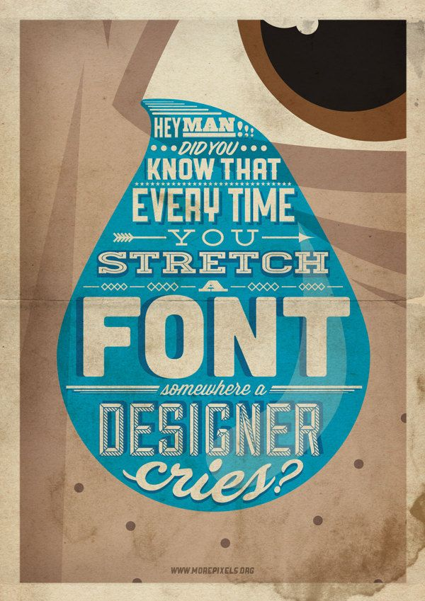"""Hey man!!! Did you know that every time you stretch a font somewhere a designer cries?"" #typography #design"