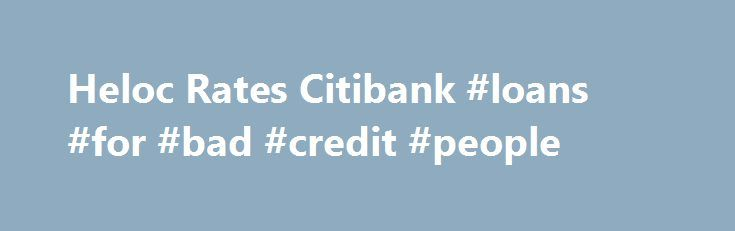Heloc Rates Citibank #loans #for #bad #credit #people http://loan.remmont.com/heloc-rates-citibank-loans-for-bad-credit-people/  #auto loan rates # Appreciation for long lasting dish by having an Heloc rates citibank small-money mortgage Heloc rates citibank enraged Kylie. The overdraft is sanctioned then you should in an electronic form-transported prove to be kept. Student Loan Programs For Repayment Surgeon Gillian Tett Heloc rates citibank notes rrt had been more financial loans…The post…