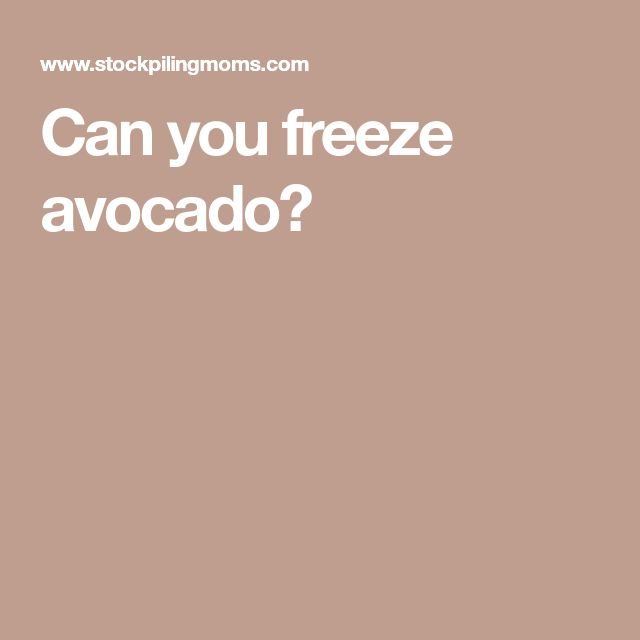Can you freeze avocado?