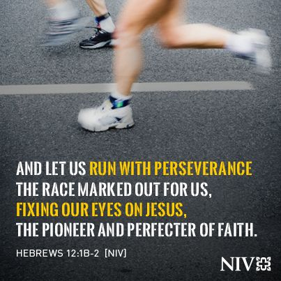 And let us run with perseverance the race marked out for us, fixing our eyes on Jesus, the pioneer and perfecter of faith. Hebrews 1: 1B-2 (NIV)