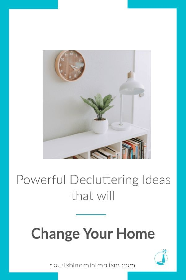 Powerful Decluttering Ideas That Will Change Your Home Declutter