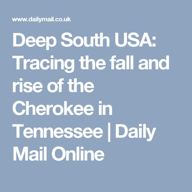 Deep South USA: Tracing the fall and rise of the Cherokee in Tennessee   Daily Mail Online