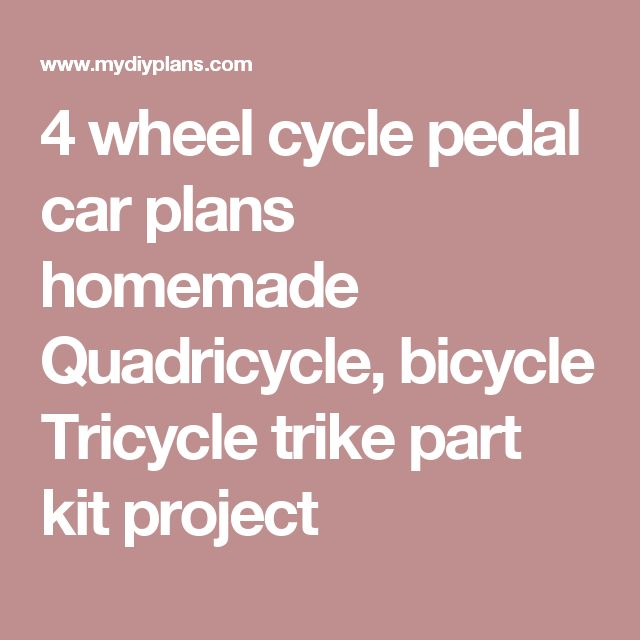 4 wheel cycle pedal car plans homemade Quadricycle ...