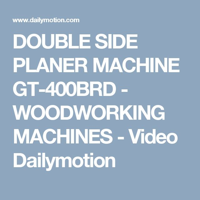 DOUBLE SIDE PLANER MACHINE GT-400BRD - WOODWORKING MACHINES - Video Dailymotion