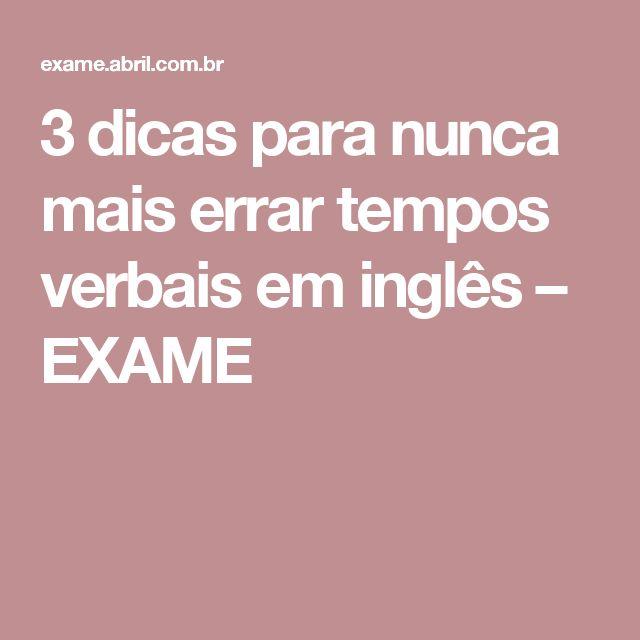 3 dicas para nunca mais errar tempos verbais em inglês – EXAME