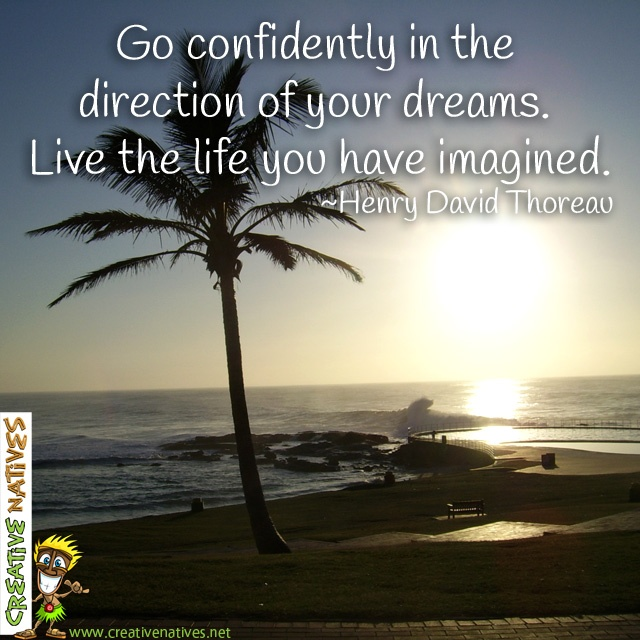 Happy Monday to all our friends, here is some Monday Motivation to help you start the week off right :0) Go confidently in the   direction of your dreams. Live the life you have imagined. ~Henry David Thoreau www.creativenatives.net