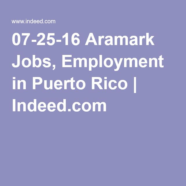 07-25-16 Aramark Jobs, Employment in Puerto Rico | Indeed.com