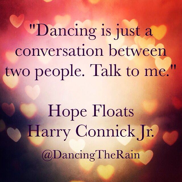 """Dancing is just a conversation between two people. Talk to me."" Hope Floats, Justin Matisse played by Harry Connick Jr."