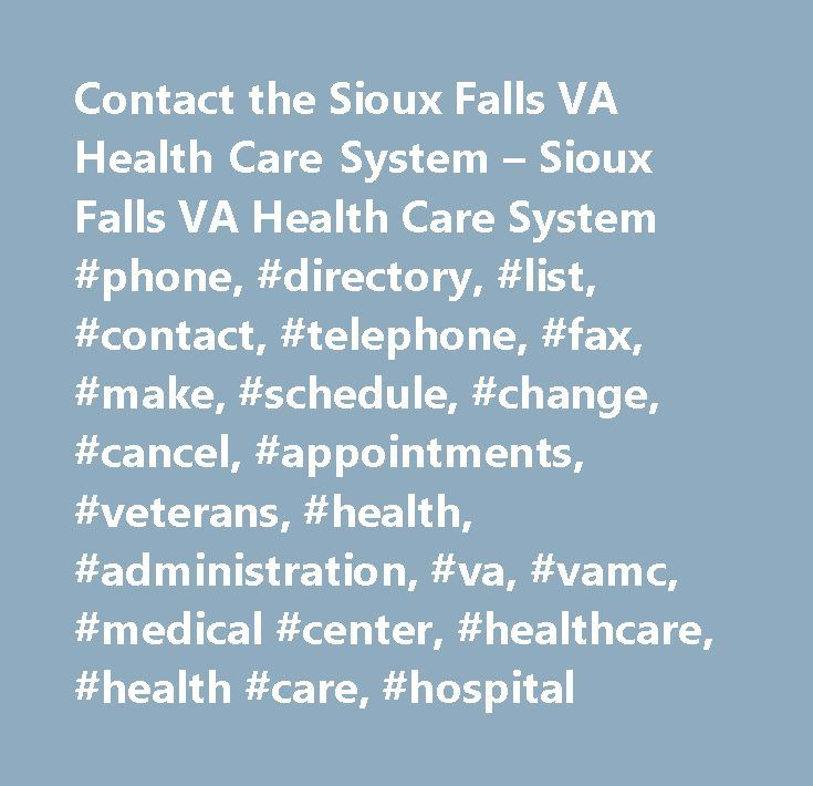 Contact the Sioux Falls VA Health Care System – Sioux Falls VA Health Care System #phone, #directory, #list, #contact, #telephone, #fax, #make, #schedule, #change, #cancel, #appointments, #veterans, #health, #administration, #va, #vamc, #medical #center, #healthcare, #health #care, #hospital http://hong-kong.remmont.com/contact-the-sioux-falls-va-health-care-system-sioux-falls-va-health-care-system-phone-directory-list-contact-telephone-fax-make-schedule-change-cancel-appointments-veterans…