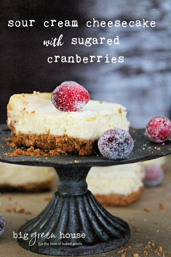Sour Cream Cheesecake With Sugared Cranberries Big Green House Cheesecake Dessert Sour Cream Cheesecake Easy Cheesecake Recipes Delicious Cheesecake Recipes