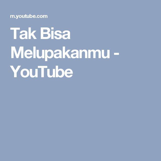 Tak Bisa Melupakanmu - YouTube