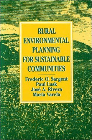 Rural Environmental Planning for Sustainable Communities.  Maria Varela, Jose Rivera, Paul Lusk, Frederic O. Sargent. - {You can view this eBook online now!}