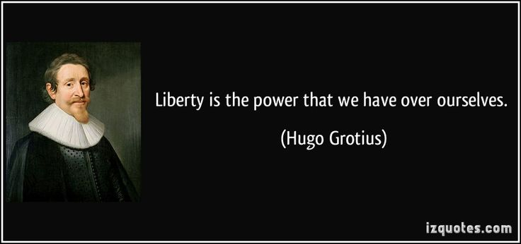 Liberty is the power that we have over ourselves. (Hugo Grotius) #quotes #quote #quotations #HugoGrotius