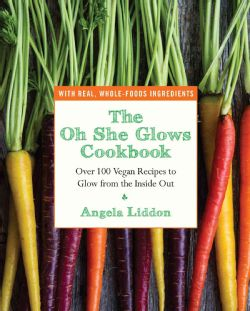 The Oh She Glows Cookbook: Over 100 Vegan Recipes to Glow from the Inside Out (Paperback)
