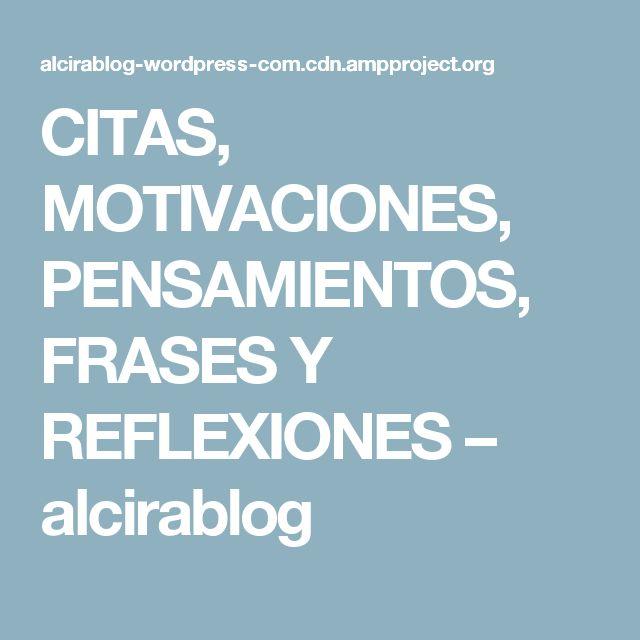 CITAS, MOTIVACIONES, PENSAMIENTOS, FRASES Y REFLEXIONES – alcirablog