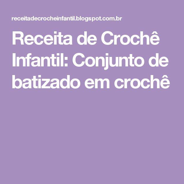 Receita de Crochê Infantil: Conjunto de batizado em crochê