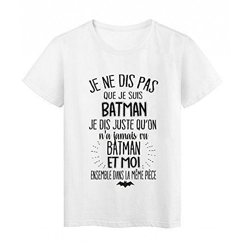 aa81e305fe0c T-Shirt citation humour On a jamais vu BATMAN et moi dans la meme piece ref  2038 - M