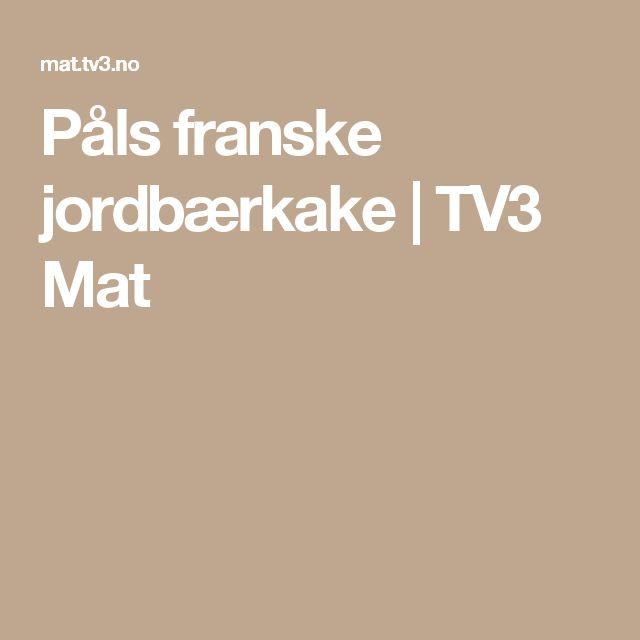Påls franske jordbærkake | TV3 Mat