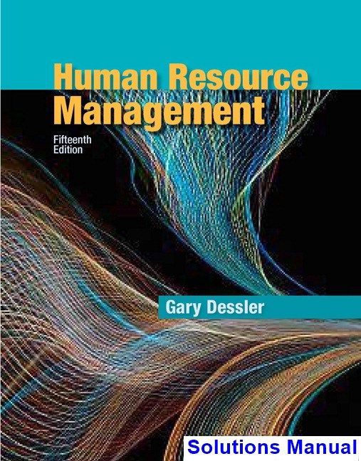 Human Resource Management 15th Edition Dessler Solutions Manual