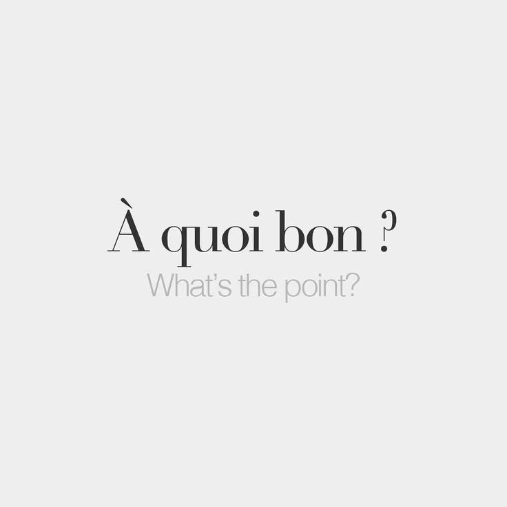 À quoi bon ? • What's the purpose? • /a.kwa.bɔ̃/ Tout est à sa place pou…