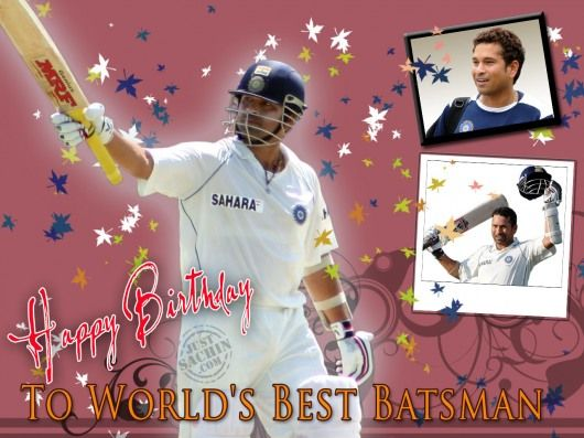 Happy Birthday To Sachin Tendulkar(world's best batsman)