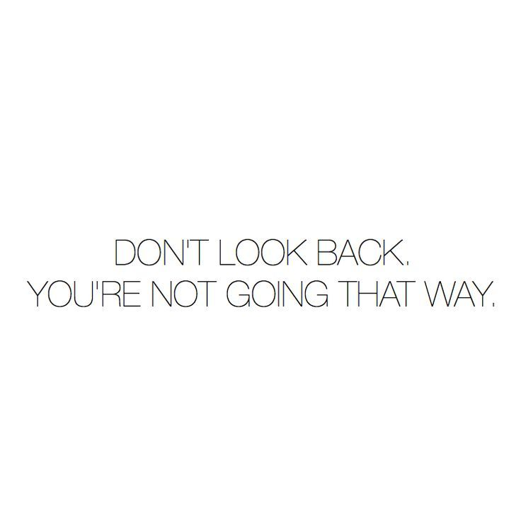 Don T Look Back You Re Not Going That Way: Don't Look Back. You're Not Going That Way. #motivational