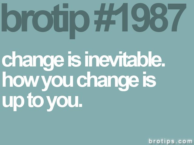brotip 1987Brotip Life Lessons, Life Motto, Quotes, Brotip 1987, Change, Brotips Repin By Pinterest, Brotip Lifelessons, Brotip Close, Brotip Motherfucker