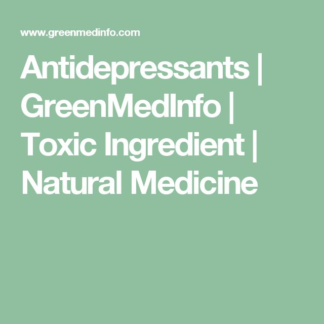 Antidepressants | GreenMedInfo | Toxic Ingredient | Natural Medicine