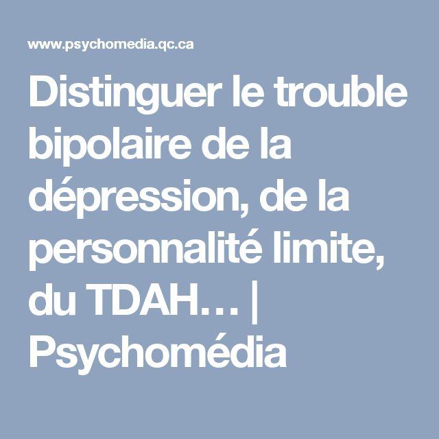 Distinguer le trouble bipolaire de la dépression, de la personnalité limite, du TDAH… | Psychomédia