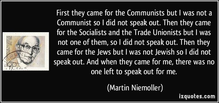 martin niemoller quote | First they came for the Communists but I was not a Communist so I did ...