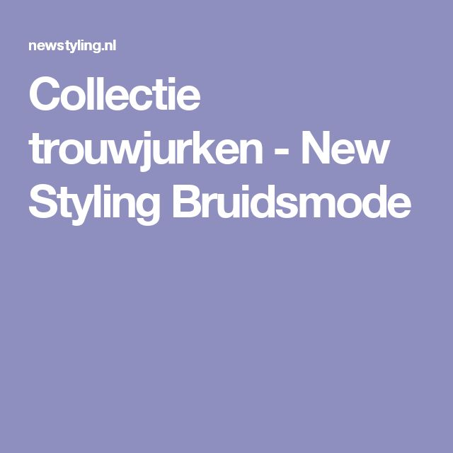 Collectie trouwjurken - New Styling Bruidsmode