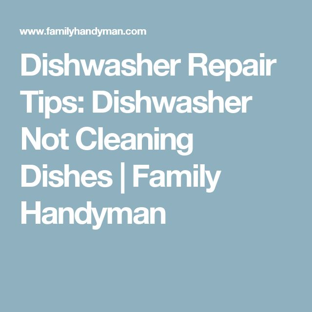 Dishwasher Repair Tips: Dishwasher Not Cleaning Dishes | Family Handyman