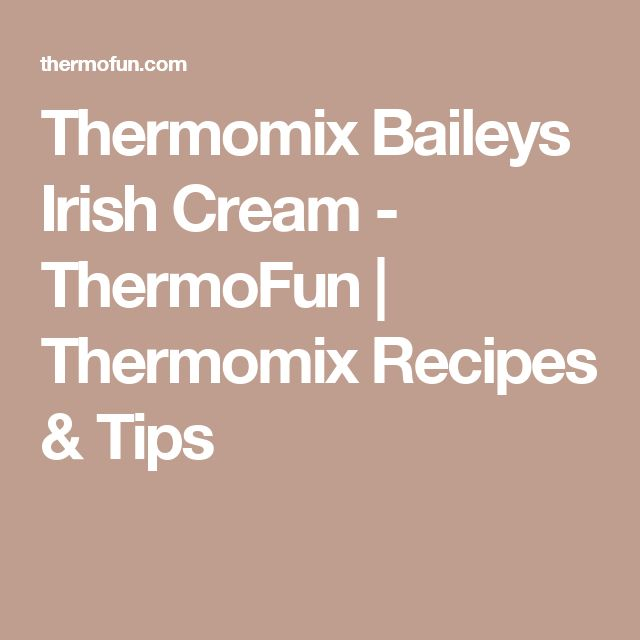 Thermomix Baileys Irish Cream - ThermoFun | Thermomix Recipes & Tips
