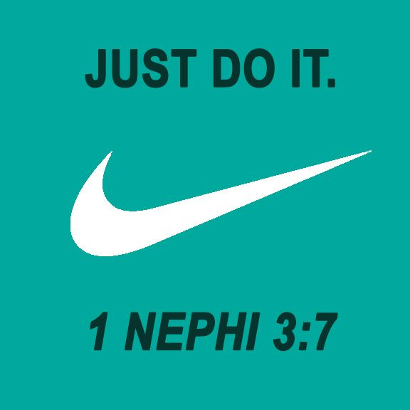 """""""I will go and do the things which the Lord hath commanded, for I know that the Lord giveth no commandments unto the children of men, save he shall prepare a way for them that they may accomplish the thing which he commandeth them.""""  1 Nephi 3:7"""