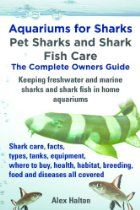 Aquariums for Sharks. Pet Sharks and Shark Fish Care. The Complete ...