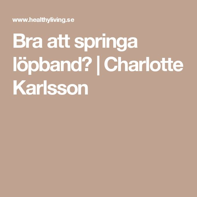 Bra att springa löpband? | Charlotte Karlsson