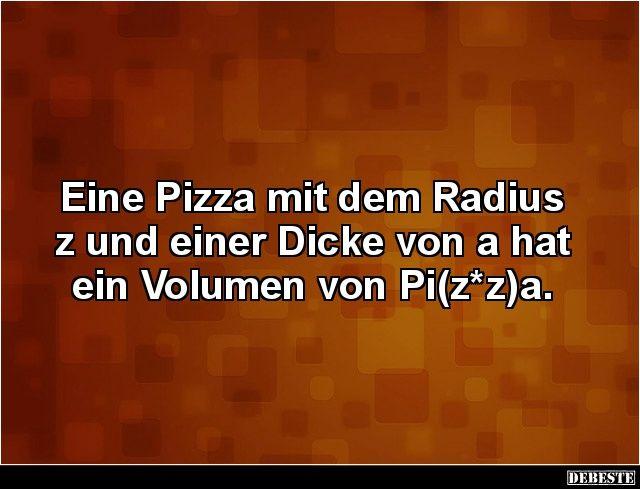 Eine Pizza mit dem Radius z und einer Dicke von a hat ein.. | Lustige Bilder, Sprüche, Witze, echt lustig