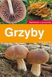 Nie możesz się doczekać wyprawy na grzyby? Czy jednak zawsze wiesz, jaki gatunek znalazłeś? W tajniki rozpoznawania grzybów wprowadza polski znawca mikologii ? Marek Snowarski. Z k...