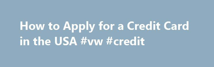 How to Apply for a Credit Card in the USA #vw #credit http://credit-loan.nef2.com/how-to-apply-for-a-credit-card-in-the-usa-vw-credit/  #apply for credit cards # How to Apply for a Credit Card in the USA If you are an international student studying in the United States, you may want to consider applying for a credit card for the length of your stay. Applying for a credit card in the US can be an intimidating concept for many international students, particularly those from countries that are…