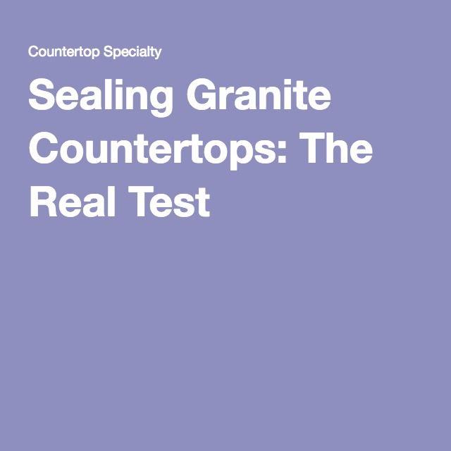 Sealing Granite Countertops: The Real Test