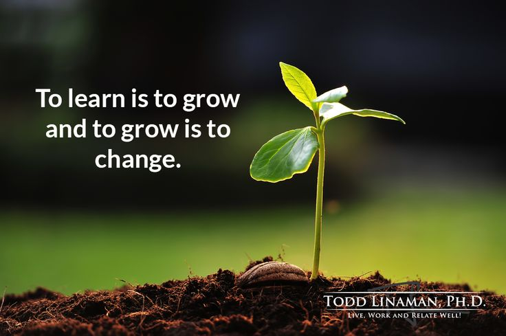 To learn is to grow and to grow is to change.