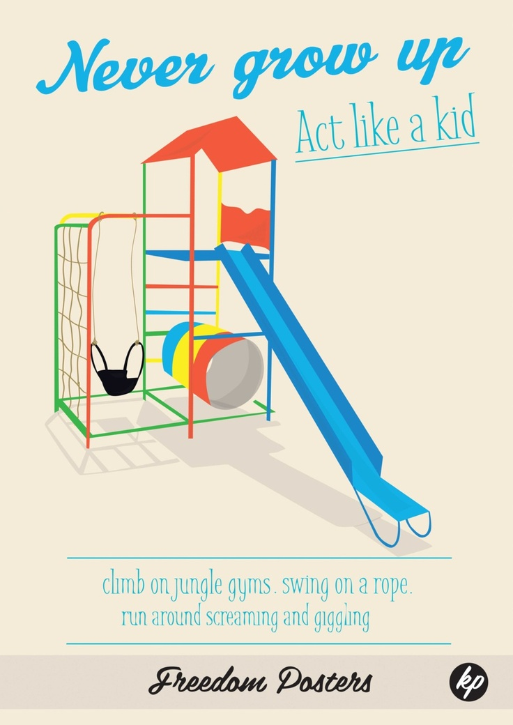freedom poster about just act like a kid and feel free. This was illustrated by the drawing of a jungle gym