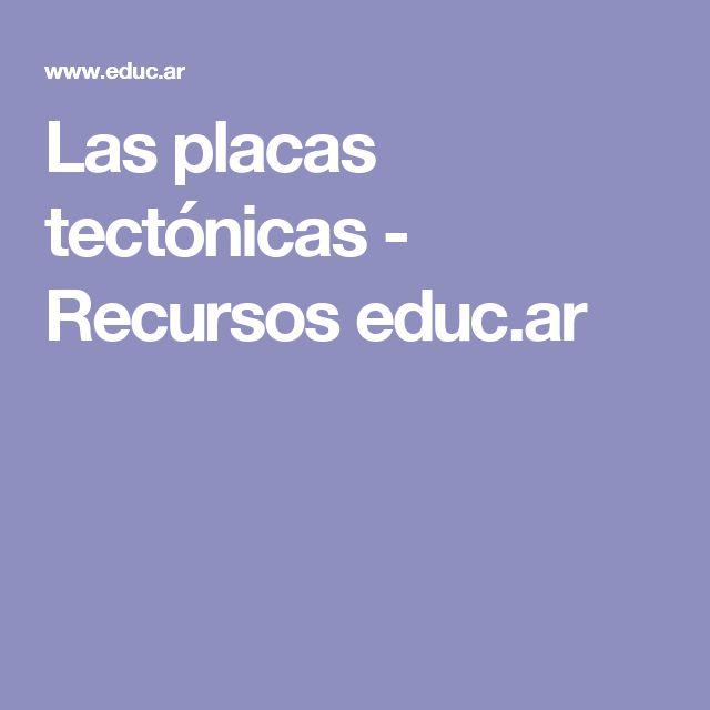 Las placas tectónicas - Recursos educ.ar
