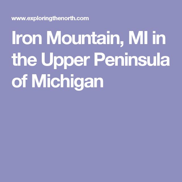 Iron Mountain, MI in the Upper Peninsula of Michigan