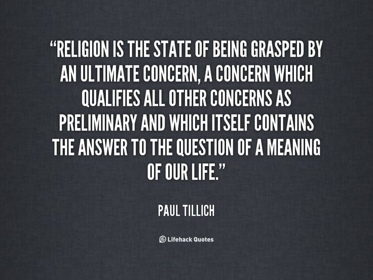 Religion is the state of being grasped by an ultimate concern, a concern whic... - Paul Tillich at Lifehack Quotes