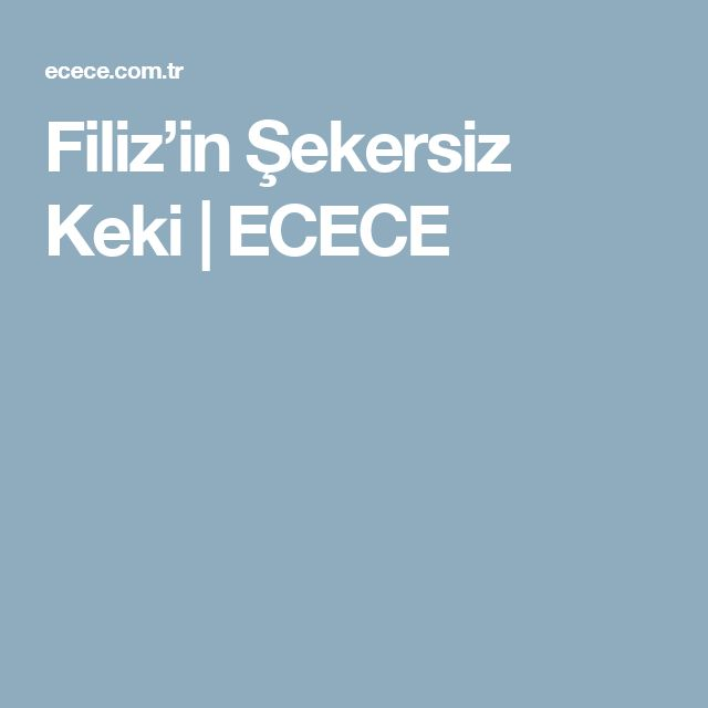 Filiz'in Şekersiz Keki   ECECE