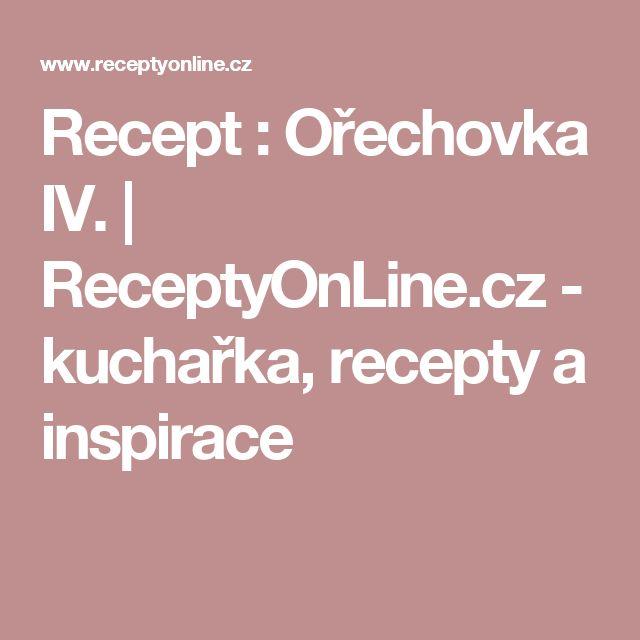 Recept : Ořechovka IV. | ReceptyOnLine.cz - kuchařka, recepty a inspirace