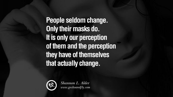 People seldom change. Only their masks do. It is only our perception of them and the perception they have of themselves that actually change. - Shannon L. Alder Quotes on Wearing a Mask and Hiding Oneself best inspirational tumblr quotes instagram